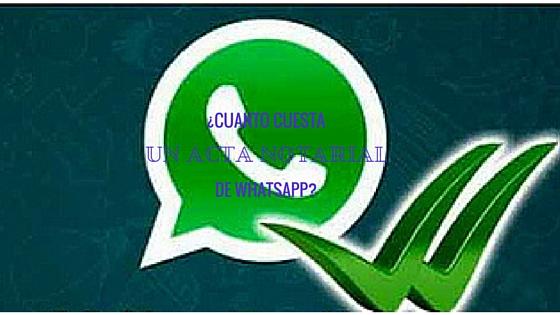Cuanto cuesta un acta notarial de WhatsApp