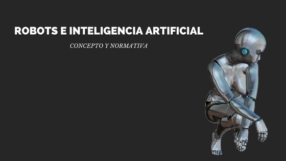 Robots e inteligencia artificial, concepto y normativa