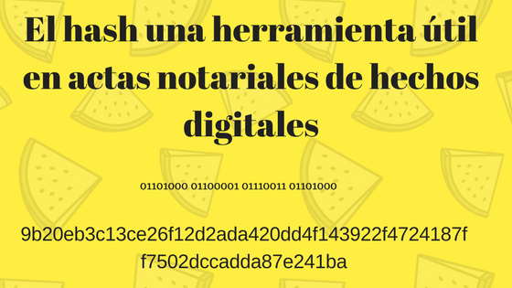 El Hash, una herramienta necesaria para hacer actas notariales